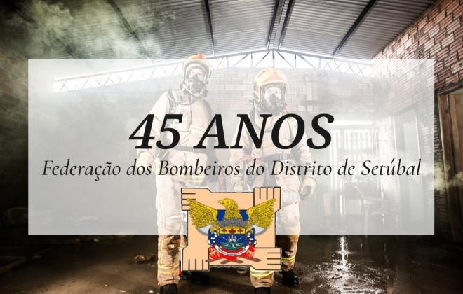Federação dos Bombeiros do Distrito de Setúbal comemorou 45 anos